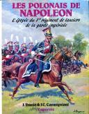 LES POLONAIS DE NAPOLEON - L'ÉPOPÉE DU 1er RÉGIMENT DE LANCIERS DE LA GARDE IMPÉRIALE.