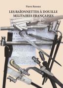 LES BAÏONNETTES À DOUILLE MILITAIRES FRANÇAISES. Pierre RENOUX.
