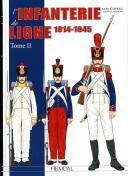 L'INFANTERIE DE LIGNE 1814 - 1845 - TOME 2