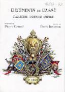 TROTTEREAU PIERRE & CONRAD PIERRE : RÉGIMENTS DU PASSÉ, CAVALERIE, PREMIER EMPIRE.