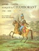 ANDRÉ-CLAUDE MARQUIS DE CHAMBORANT 1732-1805 SA FAMILLE SON RÉGIMENT - PAR MARCEL BOULIN.