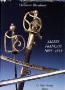 CHRISTIAN BLONDIEAU : SABRES FRANÇAIS 1680-1814 - Première partie.