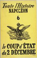 Louis Garros: Toute l'Histoire de Napoléon, le coup d'Etat du 2 décembre  (1)