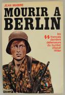 MABIRE JEAN : MOURIR À BERLIN.