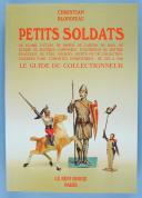 BLONDIEAU CHRISTIAN : PETITS SOLDATS DE PLOMB, D'ÉTAIN, DE PAPIER... LE GUIDE DU COLLECTIONNEUR. (1)