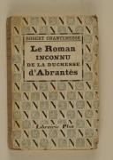CHANTEMESSE (R.). Le roman inconnu de la duchesse d'Abrantes.