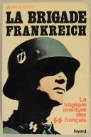 JEAN MABIRE : LA BRIGADE FRANKREICH - LA TRAGIQUE AVENTURE DES SS FRANÇAIS.