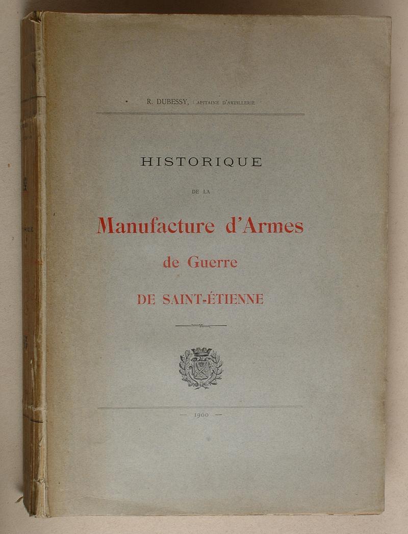 Dubessy historique de la manufacture d 39 armes de guerre saint tienne - La manufacture saint etienne ...
