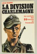 JEAN MABIRE : LA DIVISION CHARLEMAGNE - LES COMBATS DES SS FRANÇAIS EN POMÉRANIE.