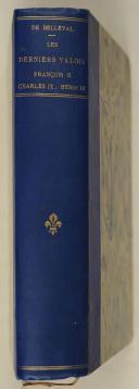BELLEVAL. (Marquis de). Les derniers Valois, François II, Charles IX, Henri III.  (1)