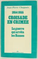 CHAPPUIS JEAN-PIERRE : 1854-1855, CROISADE EN CRIMÉE - La guerre qui arrêta les Russes.