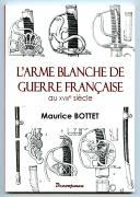 MAURICE BOTTET : L'ARME BLANCHE DE GUERRE FRANÇAISE AU XVIIe SIÈCLE.