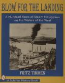 BLOW FOR THE LANDING: A HUNDRED YEARS OF STEAM NAVIGATION ON THE WATERS OF THE WEST  (1)