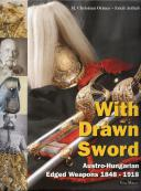 Photo 1 : WITH DRAWN SWORD - Austro-Hungarian Edged Weapons 1848 - 1918