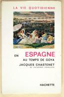 CHASTENET (J.). La vie quotidienne au temps de Goya.  (1)