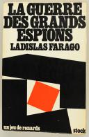 FARAGO LADISLAS : LA GUERRE DES GRANDS ESPIONS.