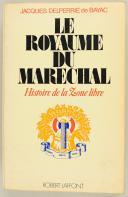 DELPERRIÉ de BAYAC JACQUES : LE ROYAUME DU MARÉCHAL, HISTOIRE DE LA ZONE LIBRE. (1)