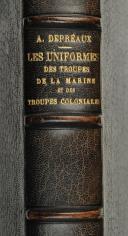 Photo 7 : DEPREAUX. (A.). Les uniformes des troupes de la Marine et des troupes coloniales et Nord-Africaines des origines à nos jours.