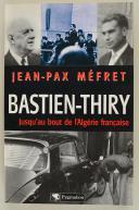 Photo 1 : MÉFRET JEAN-PAX : BASTIEN-THIRY, JUSQU'AU BOUT DE L'ALGÉRIE FRANÇAISE.