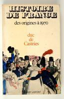 HISTOIRE DE FRANCE des origines à 1970 Duc de Castries  (1)