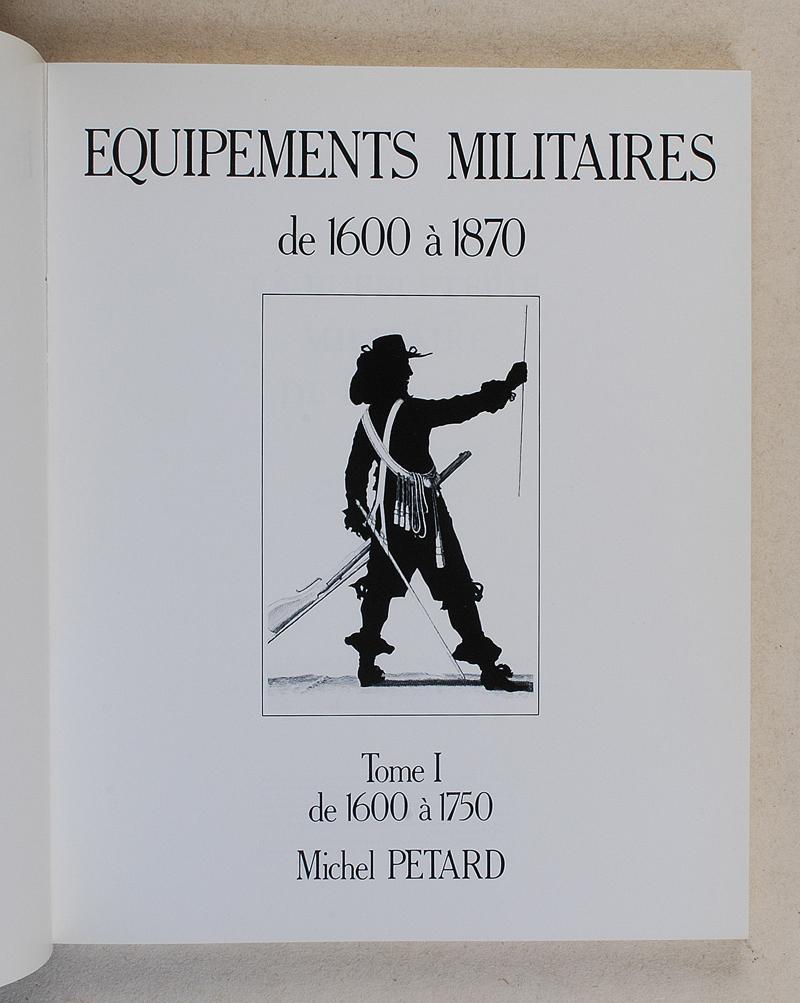 1600-1750. tome 1 LES ÉQUIPEMENTS MILITAIRES 1600-1750