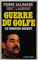 LA GUERRE DU GOLFE : LE DOSSIER SECRET. PIERRE SALINGER, ÉRIC LAURENT. 1991.