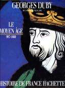 LE MOYEN ÂGE 987-1460, HISTOIRE DE FRANCE HACHETTE