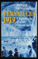 VERSAILLES 1919. CHRONIQUE D'UNE FAUSSE PAIX DE PATRICK DE GMELINE. (1)