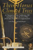 THEIR HORSES CLIMBED TREES : A CHRONICLE OF THE CALIFORNIA 100 AND BATTALION IN THE CIVIL WAR FROM SAN FRANCISCO TO APPOMATOX (1)