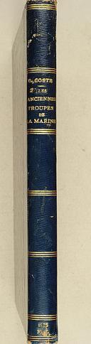 COSTE (G.). Les anciennes troupes de la Marine. (1622-1792).   (1)