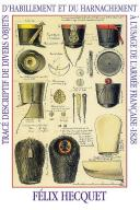 HECQUET (Félix) : Description of different pieces of uniform headgear fieldgear equipment and horse equipment in the french army. Reprint of a very rare book of 1828 by Felix HECQUET