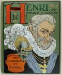 MONTORGUEIL GEORGES, ILLUSTRATIONS PAR JOB : HENRI IV ROI DE FRANCE ET DE NAVARRE. (1)