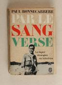 BONNECARÈRE (Paul) – Par le sang versé – la légion étrangère en Indochine  (1)