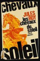 LES CHEVAUX DU SOLEIL DE JULES ROY.
