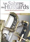 LES SABRES DES HUSSARDS – L'HISTOIRE DES SABRES DES HUSSARDS DE LOUIS XIV À NOS JOURS (1)