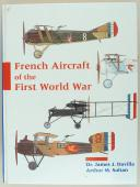 DAVILLA James J. et SOLTAN Arthur M. : FRENCH AIRCRAFT OF THE FIRST WORLD WAR.  (1)