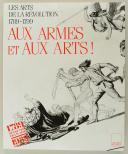 AUX ARMES ET AUX ARTS ! : LES ARTS DE LA RÉVOLUTION 1789-1799. (1)