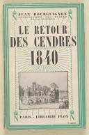 """BOURGUIGNON (Jean) – conservateur des musées napoléoniens – """" Le retour des cendres """" 1840"""