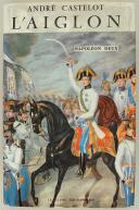 CASTELOT ANDRÉ : L'AIGLON, Napoléon Deux.  (1)