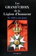 LES GRAND'CROIX DE LA LÉGION D'HONNEUR DE 1805 À NOS JOURS.  (1)