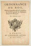 ORDONNANCE DU ROY, portant suppression de la Commission de Colonel général de l'Infanterie françoise et estrangère. Du 8 décembre 1730. 4 pages