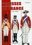 LES SUISSES AU SERVICE DE LA FRANCE 1715 - 1820