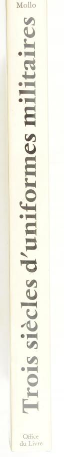 MOLLO. (John). Trois siècles d'uniformes militaires de la guerre de trente ans à nos jours 1914.Paris, Office du livre, 1972, in-4, cart. édit. sous jaquette ill. (2)