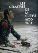 LES DÉSASTRES DE LA GUERRE 1800-2014