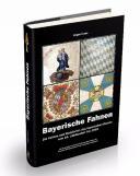 Photo 15 : Die Fahnen und Standarten des bayerischen Heeres vom 16. Jahrhundert bis 1918