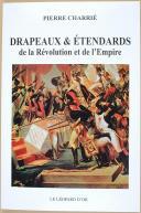 Drapeaux et étendards de la Révolution et de l'Empire - Par Pierre CHARRIE