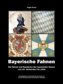 Die Fahnen und Standarten des bayerischen Heeres vom 16. Jahrhundert bis 1918