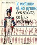 LILIANE ET FRED FUNCKEN, Collection Casterman : LES COSTUMES ET LES ARMES DES SOLDATS DE TOUS LES TEMPS. TOME 2.