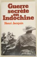 Photo 1 : JACQUIN (Henri) – Guerre secrète en Indo-Chine