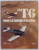 Photo 1 : LE T6 DANS LA GUERRE D'ALGÉRIE. MISTIERKIT ET JEAN-PIERRE DE COCK. 1981.